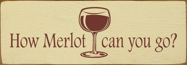 How Merlot Can you Go.